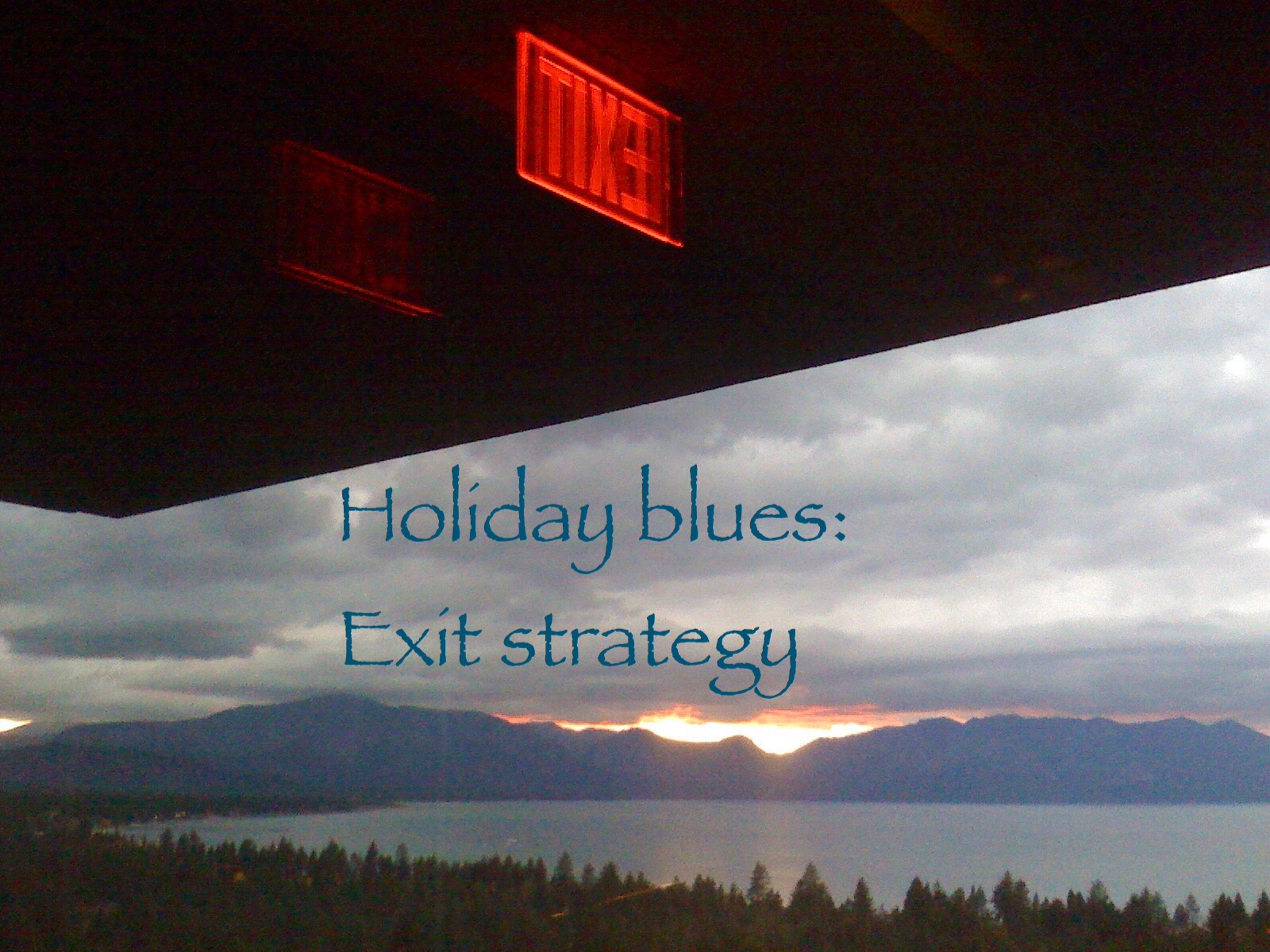 Holiday blues: exit stategy